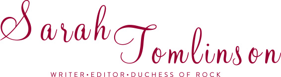 Sarah Tomlinson / Writer • Editor • Duchess of Rock