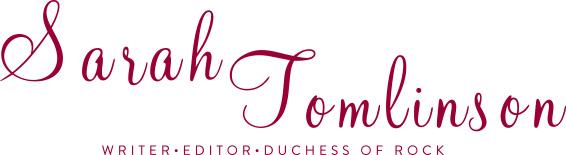 Sarah Tomlinson / Writer • Editor • Duchess of Rock